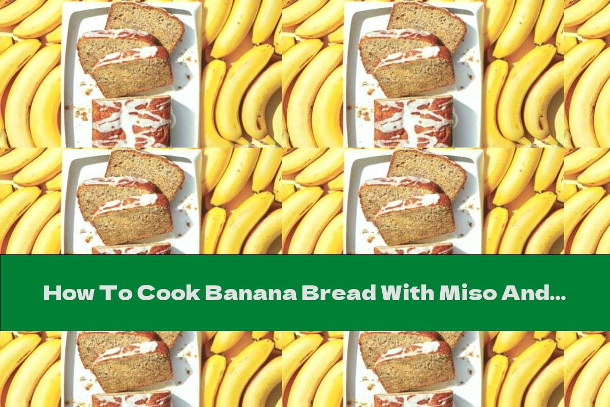 How To Cook Banana Bread With Miso And Orange Glaze - Recipe