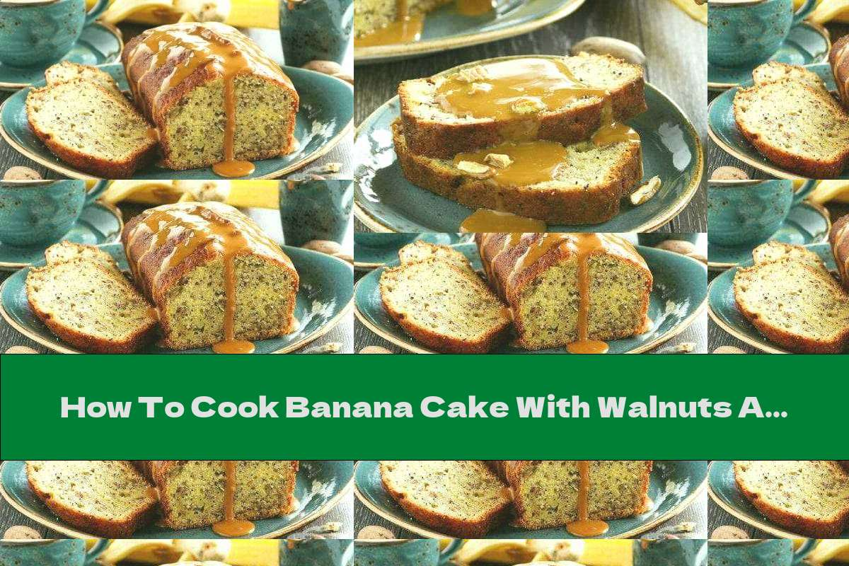 How To Cook Banana Cake With Walnuts And Caramel Sauce - Recipe