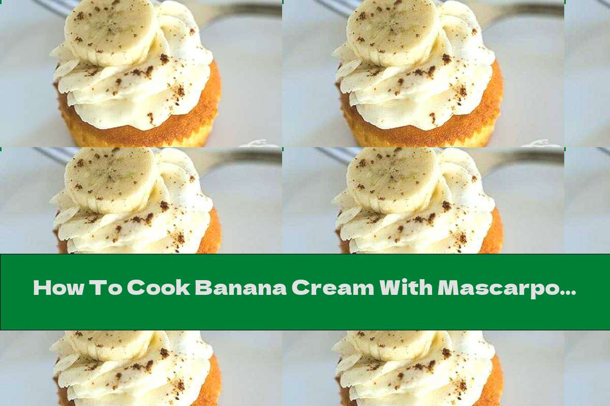 How To Cook Banana Cream With Mascarpone (for Cakes And Pastries) - Recipe