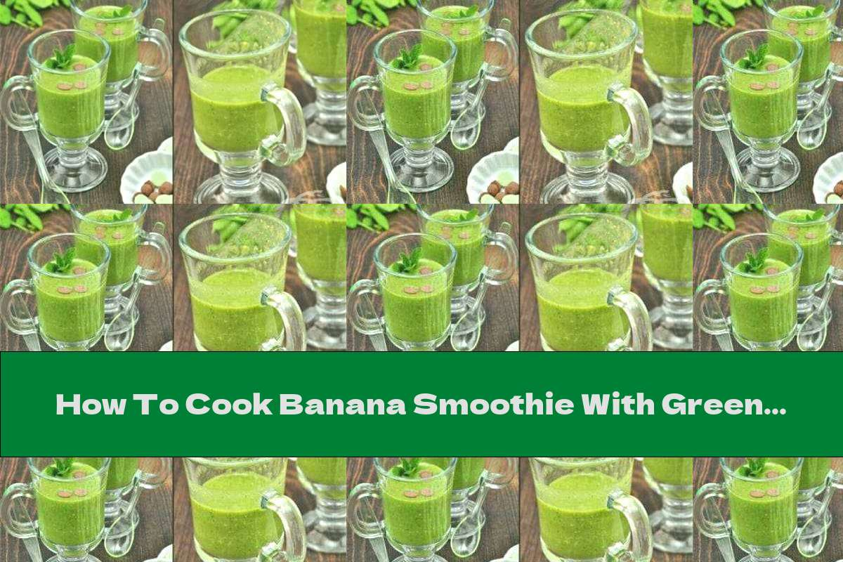 How To Cook Banana Smoothie With Green Tea, Spinach And Oatmeal - Recipe