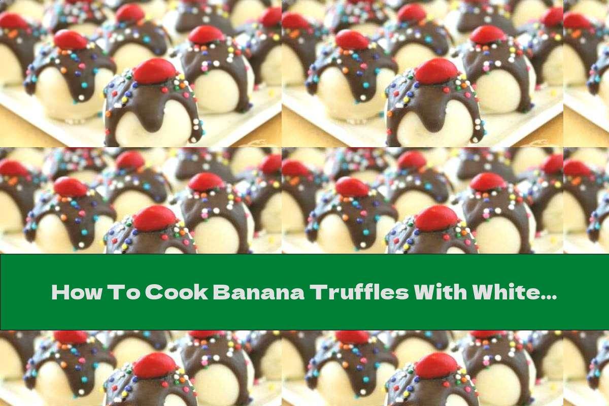 How To Cook Banana Truffles With White Chocolate - Recipe