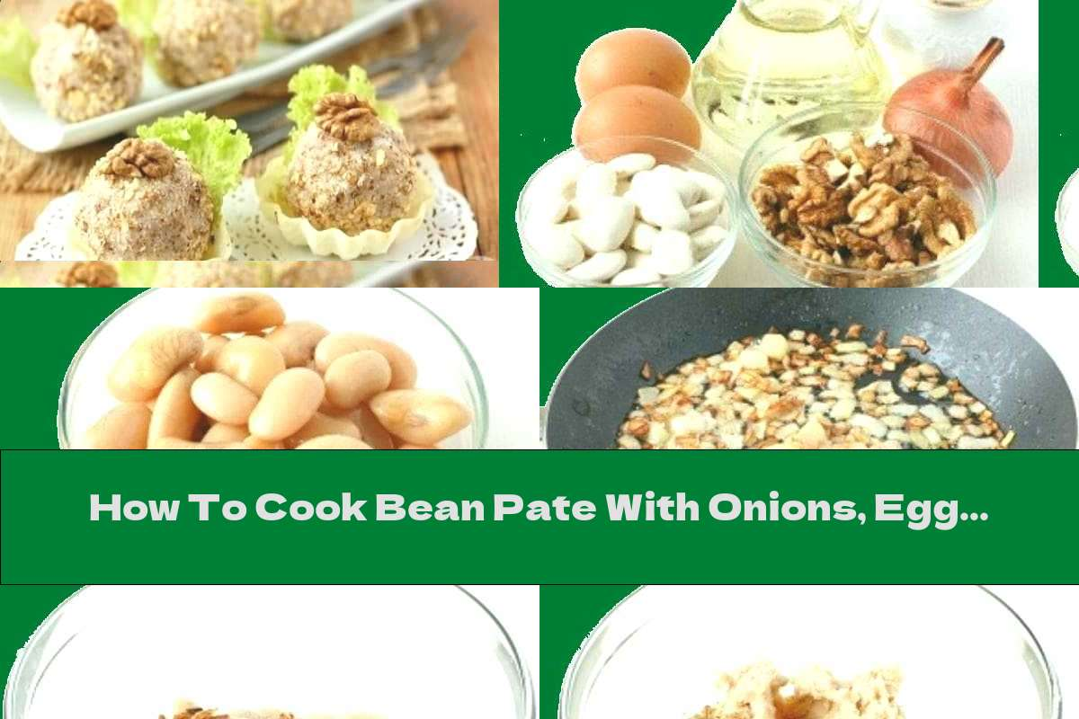 How To Cook Bean Pate With Onions, Eggs And Nuts - Recipe