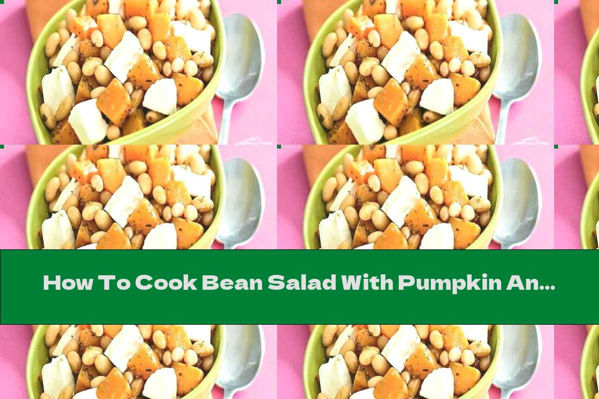 How To Cook Bean Salad With Pumpkin And Goat Cheese - Recipe