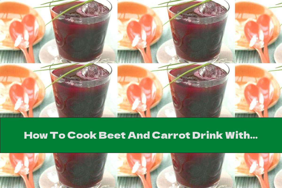 How To Cook Beet And Carrot Drink With Garlic And Onion - Recipe