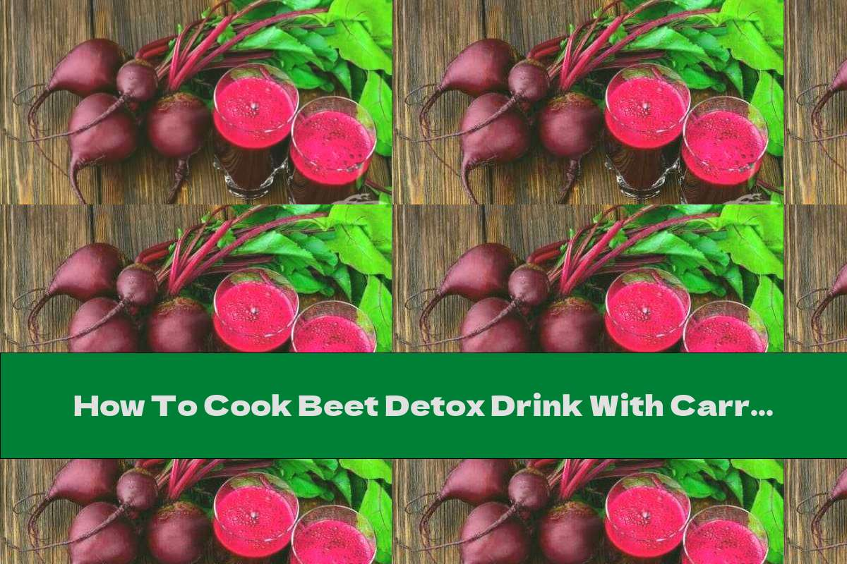 How To Cook Beet Detox Drink With Carrots And Cabbage - Recipe