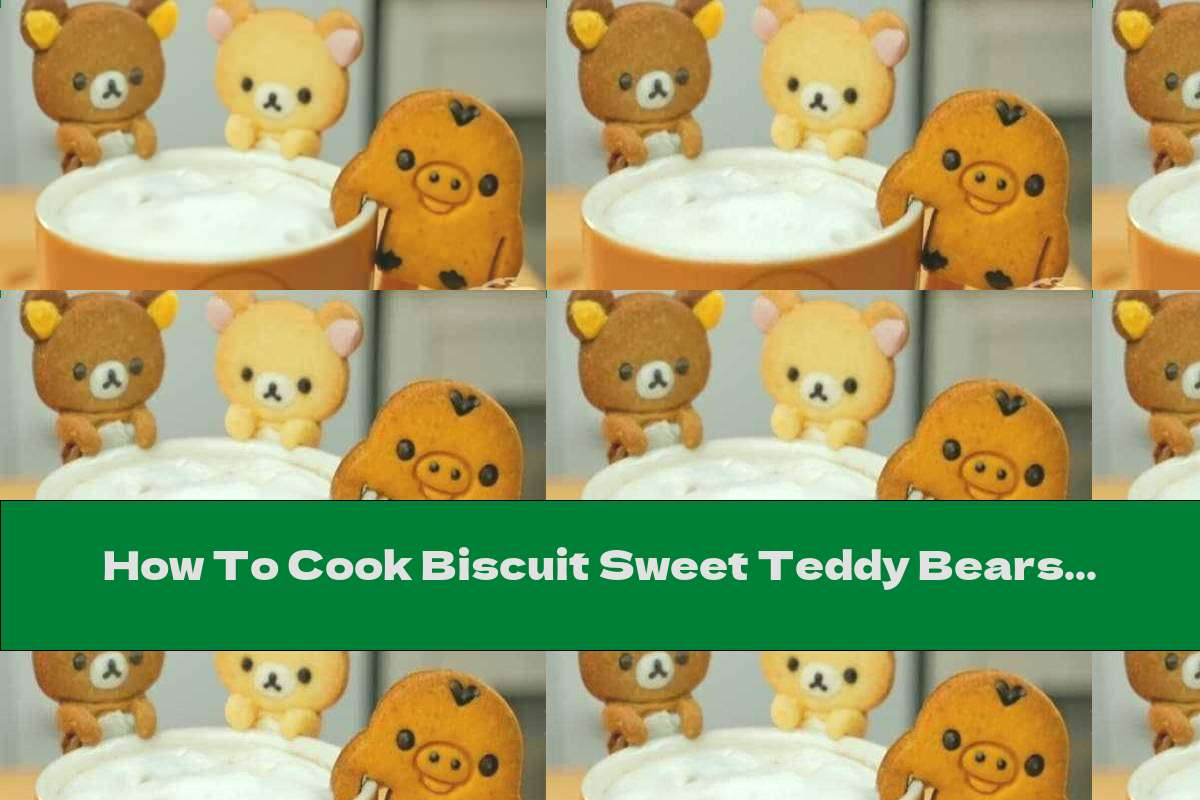 How To Cook Biscuit Sweet Teddy Bears For Coffee - Recipe