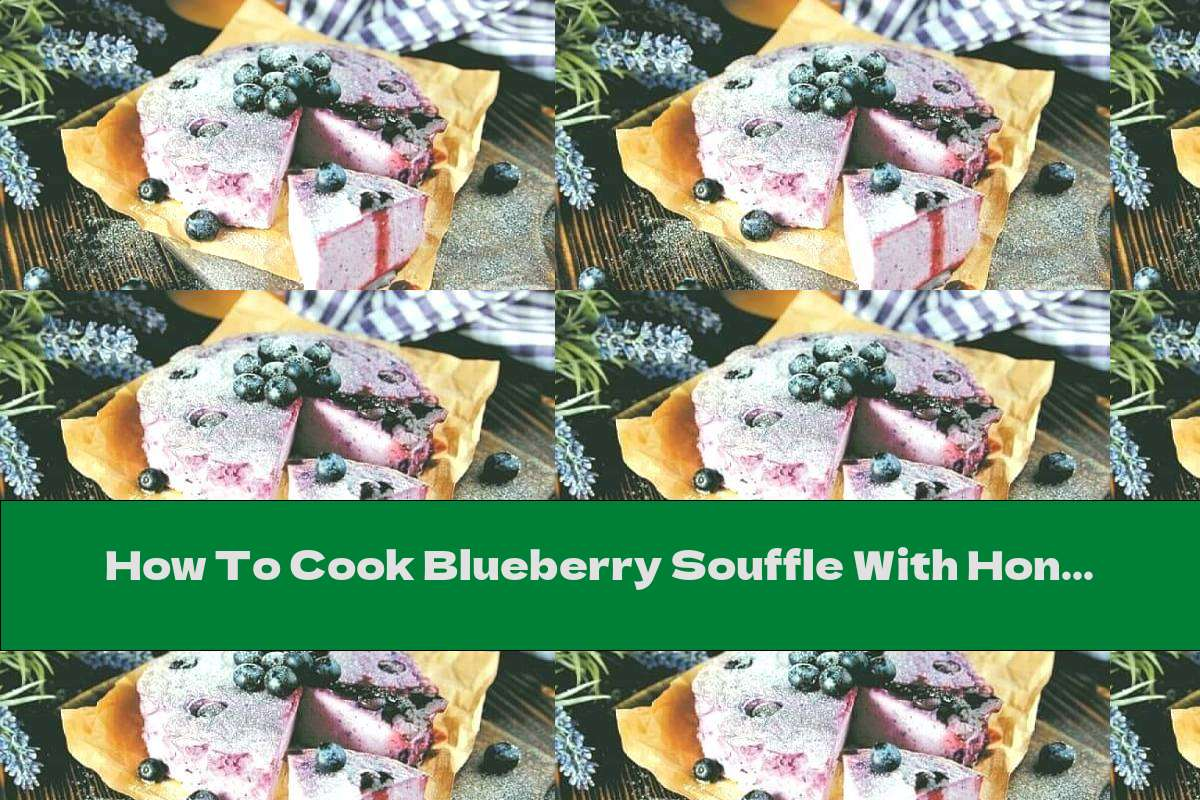 How To Cook Blueberry Souffle With Honey And Lemon - Recipe