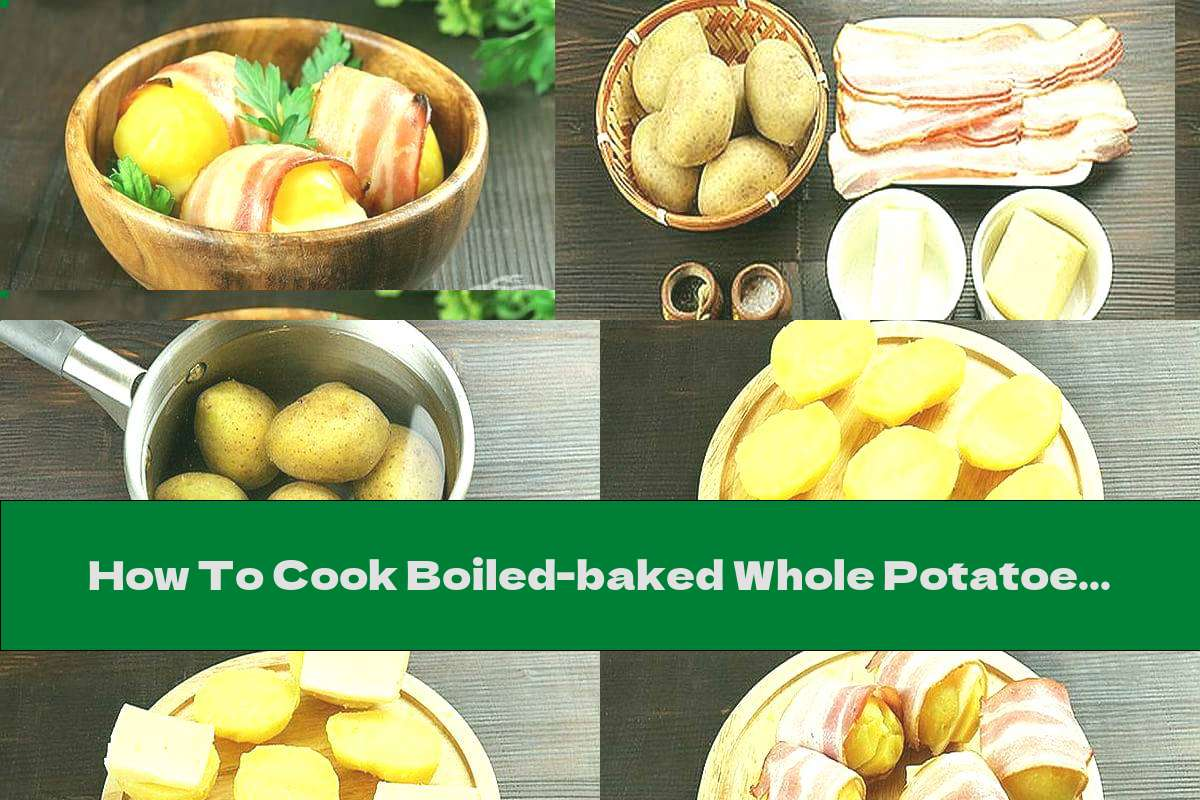 How To Cook Boiled-baked Whole Potatoes With Yellow Cheese, Butter And Smoked Bacon - Recipe