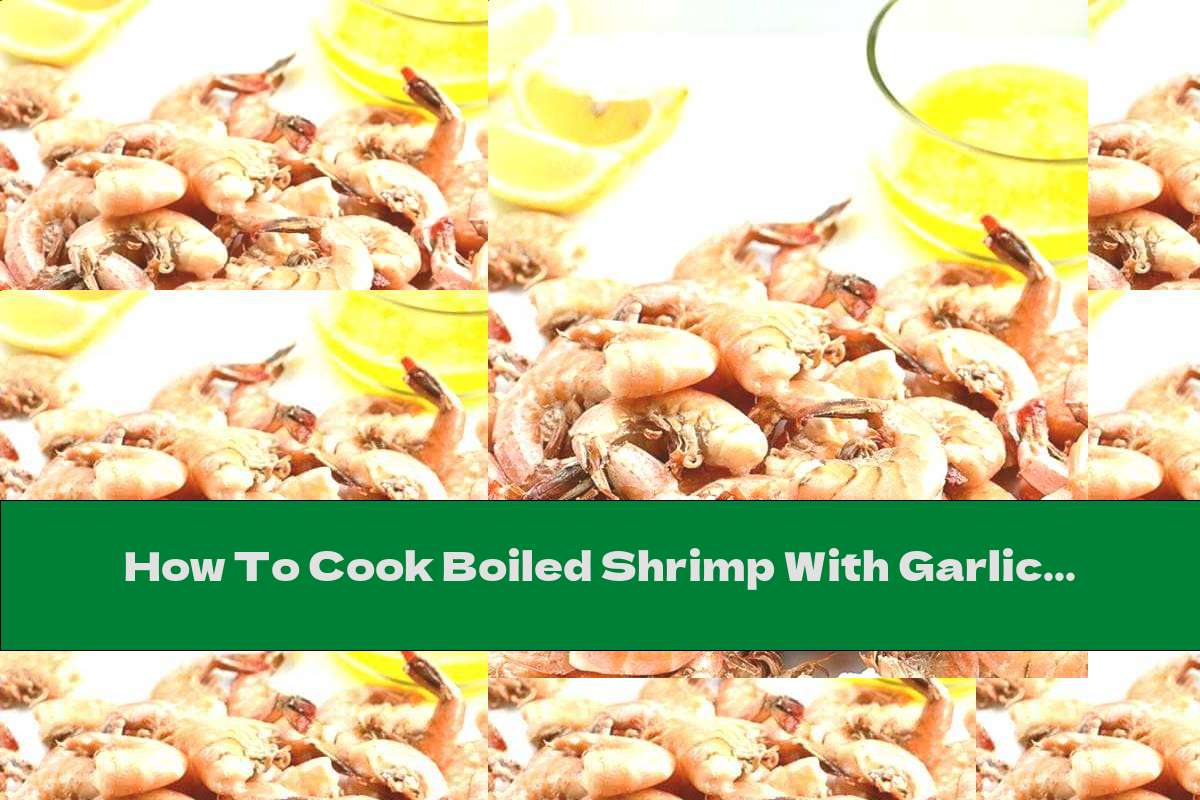 How To Cook Boiled Shrimp With Garlic Oil And Lemon - Recipe