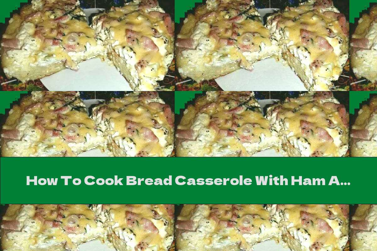 How To Cook Bread Casserole With Ham And Cheese - Recipe