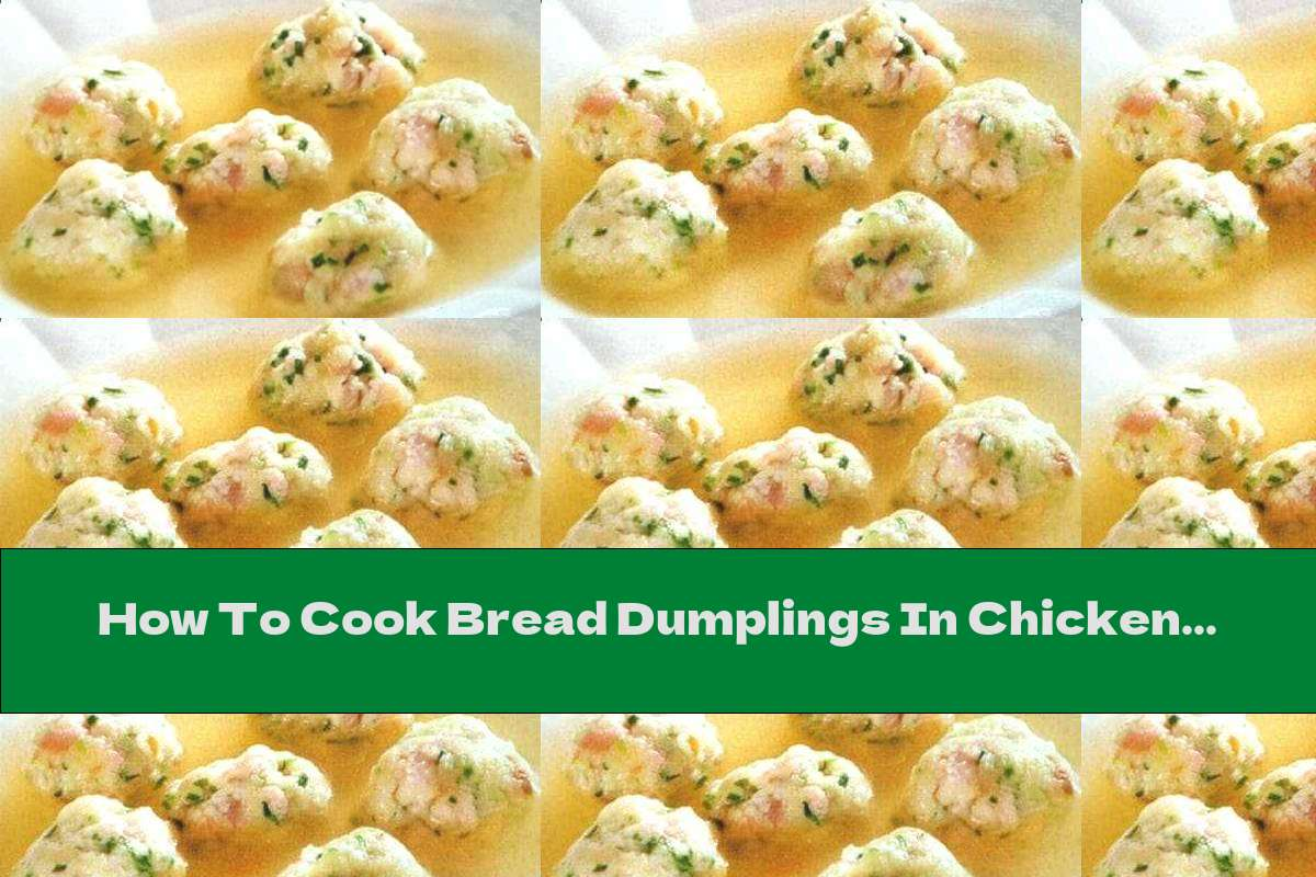 How To Cook Bread Dumplings In Chicken Broth - Recipe