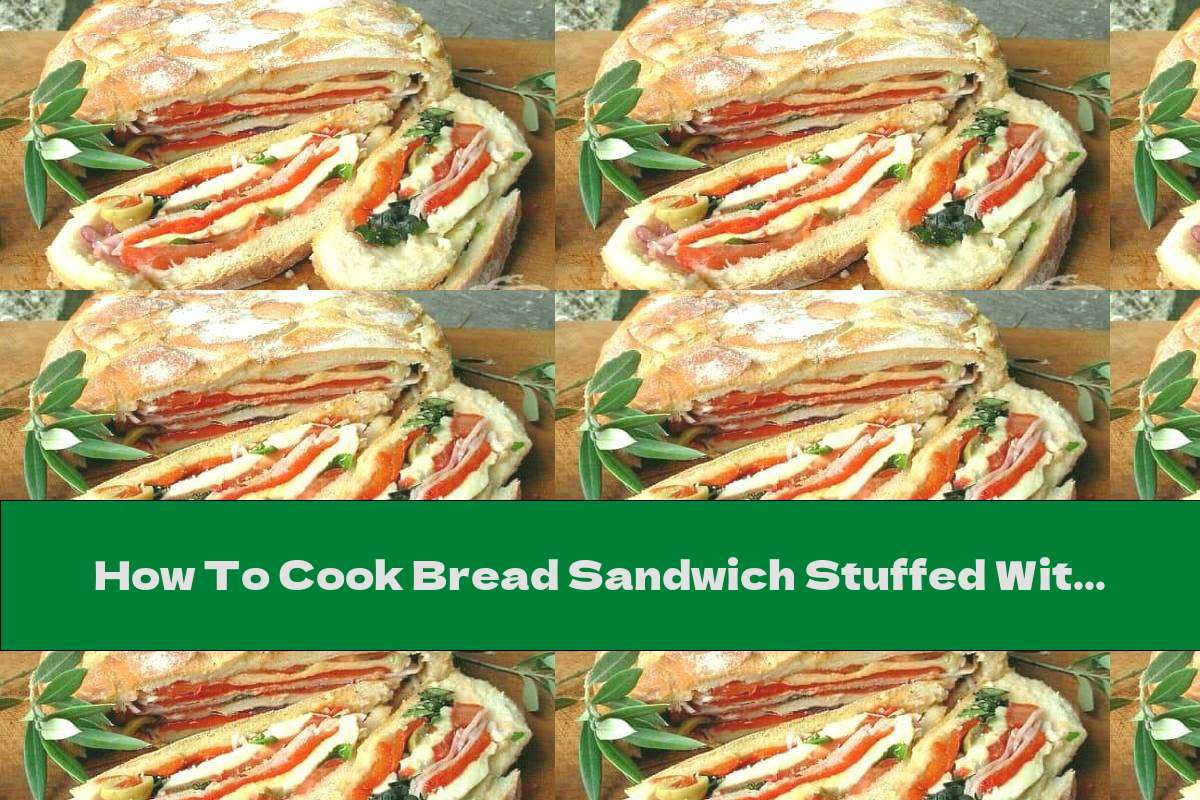 How To Cook Bread Sandwich Stuffed With Ham, Mozzarella, Tomatoes And Olives - Recipe