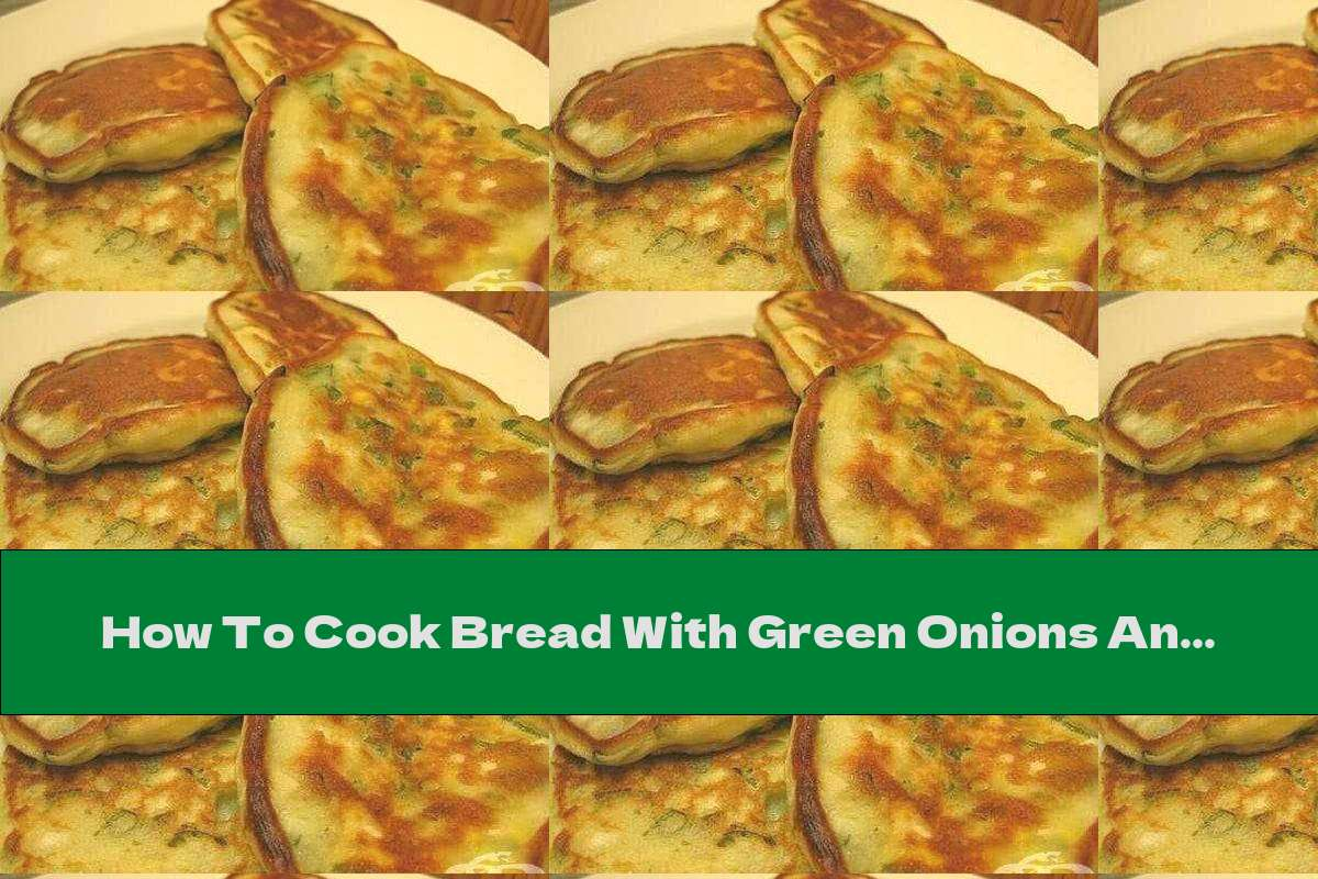 How To Cook Bread With Green Onions And Eggs - Recipe