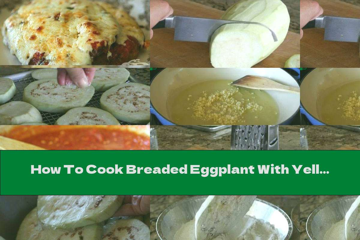 How To Cook Breaded Eggplant With Yellow Cheese And Tomato Sauce With Garlic - Recipe