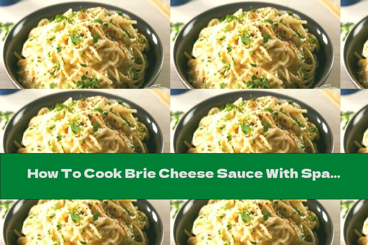 How To Cook Brie Cheese Sauce With Spaghetti - Recipe