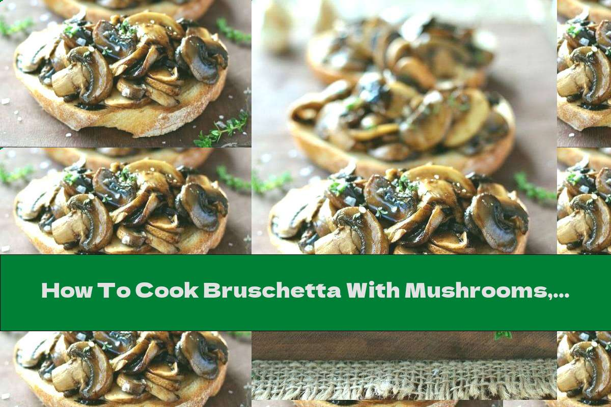 How To Cook Bruschetta With Mushrooms, Thyme And Garlic - Recipe