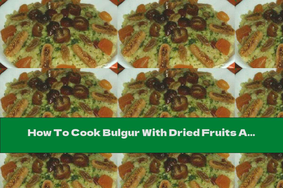 How To Cook Bulgur With Dried Fruits And Nuts - Recipe