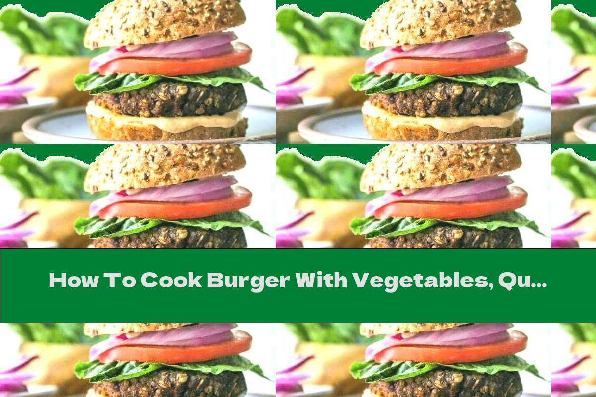 How To Cook Burger With Vegetables, Quinoa Meatballs And Sauce - Recipe