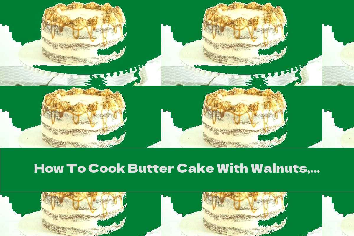 How To Cook Butter Cake With Walnuts, Caramel And Apples - Recipe