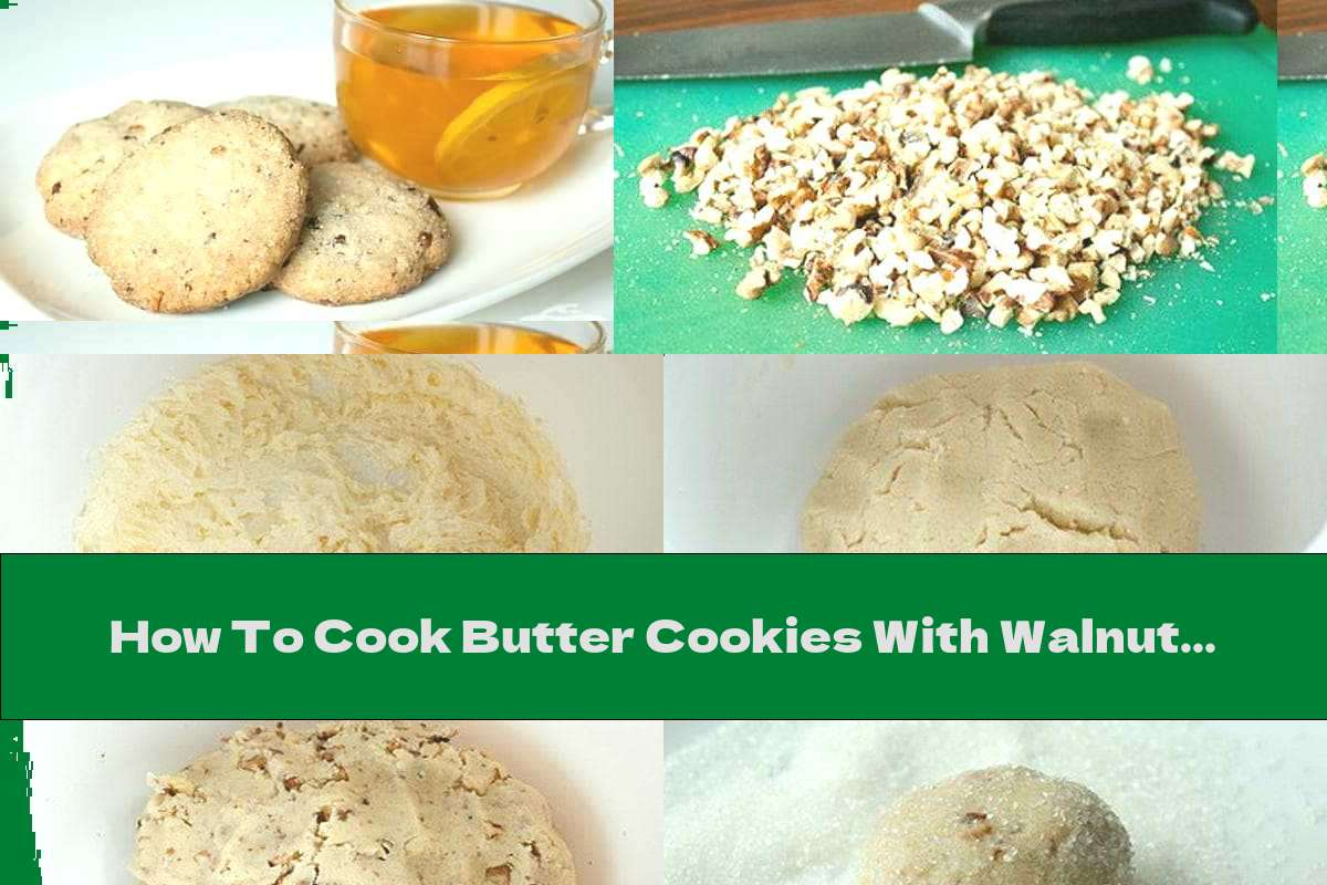 How To Cook Butter Cookies With Walnuts And Sugar Coating - Recipe