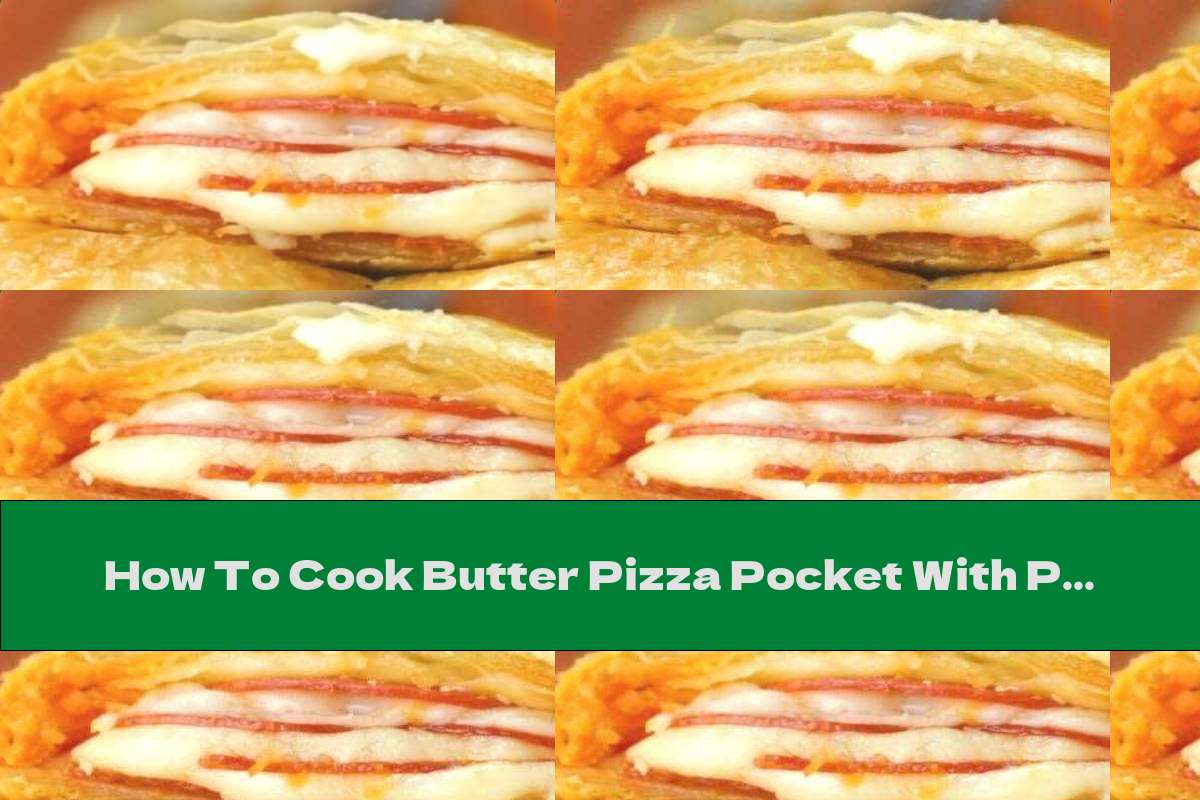 How To Cook Butter Pizza Pocket With Pepperoni And Mozzarella - Recipe