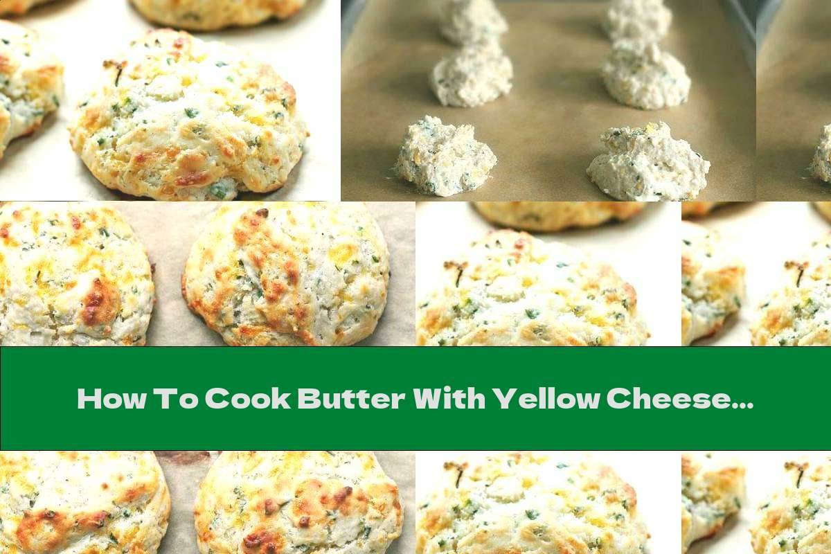 How To Cook Butter With Yellow Cheese And Green Onions - Recipe