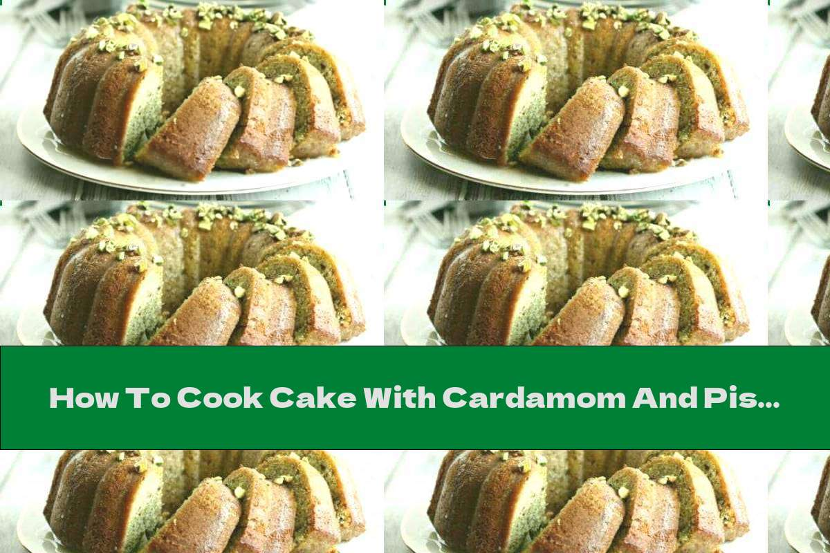 How To Cook Cake With Cardamom And Pistachios - Recipe