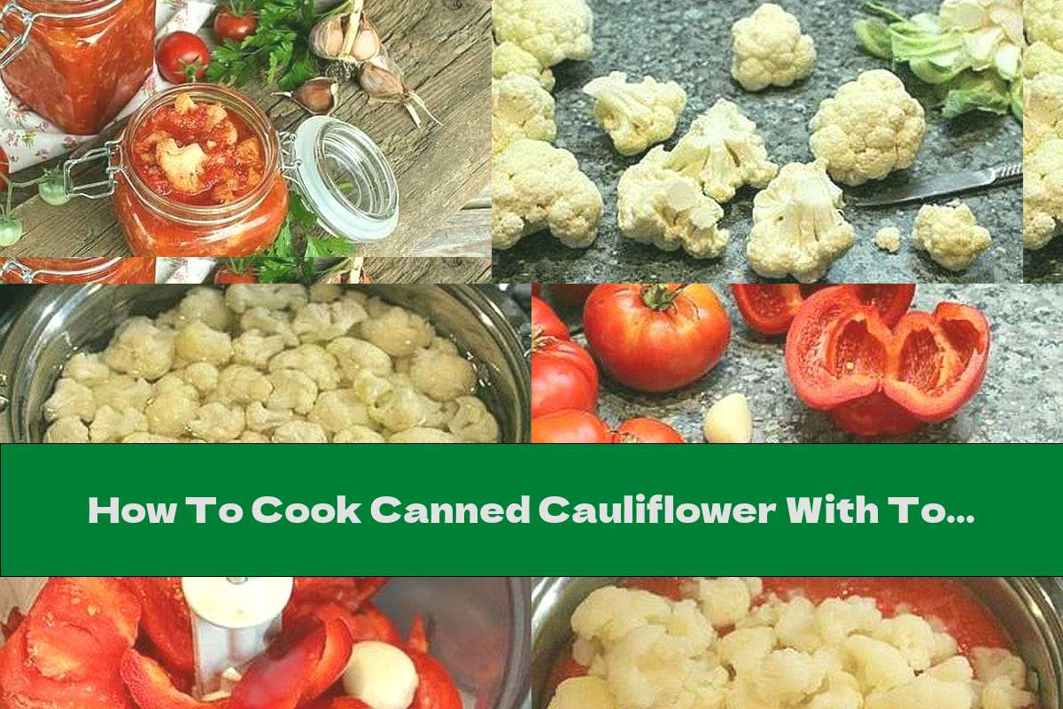 How To Cook Canned Cauliflower With Tomatoes And Garlic - Recipe