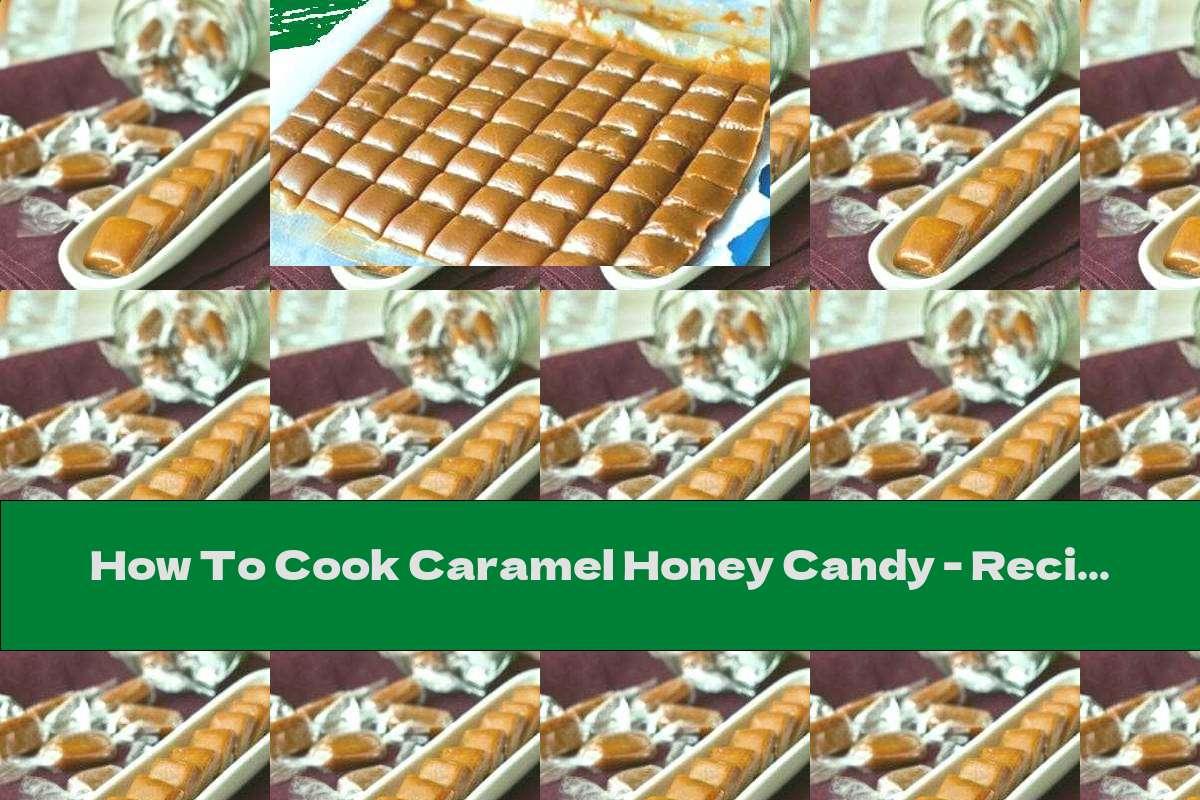 How To Cook Caramel Honey Candy - Recipe
