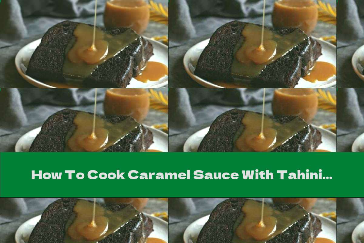 How To Cook Caramel Sauce With Tahini - Recipe