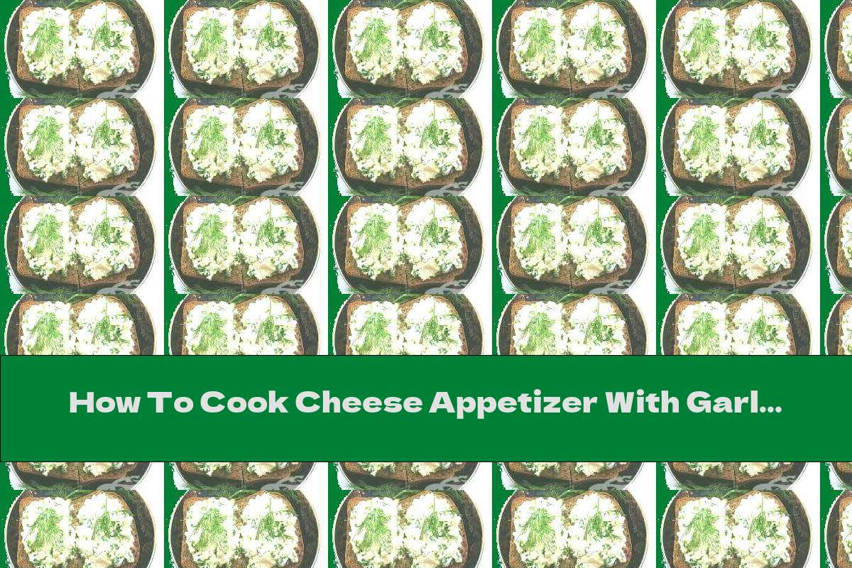 How To Cook Cheese Appetizer With Garlic - Recipe