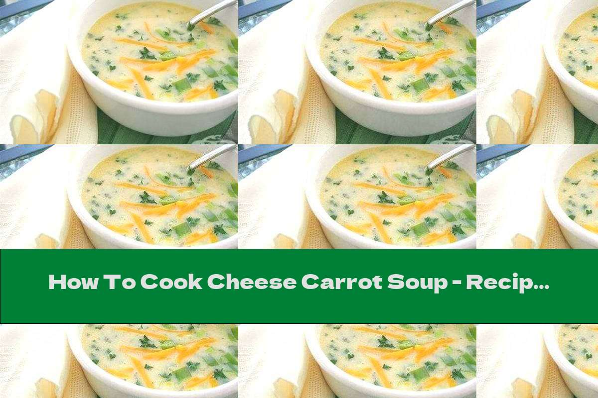 How To Cook Cheese Carrot Soup - Recipe