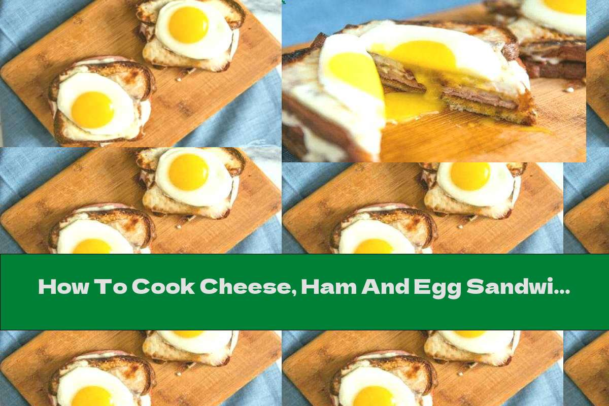 How To Cook Cheese, Ham And Egg Sandwich - Recipe