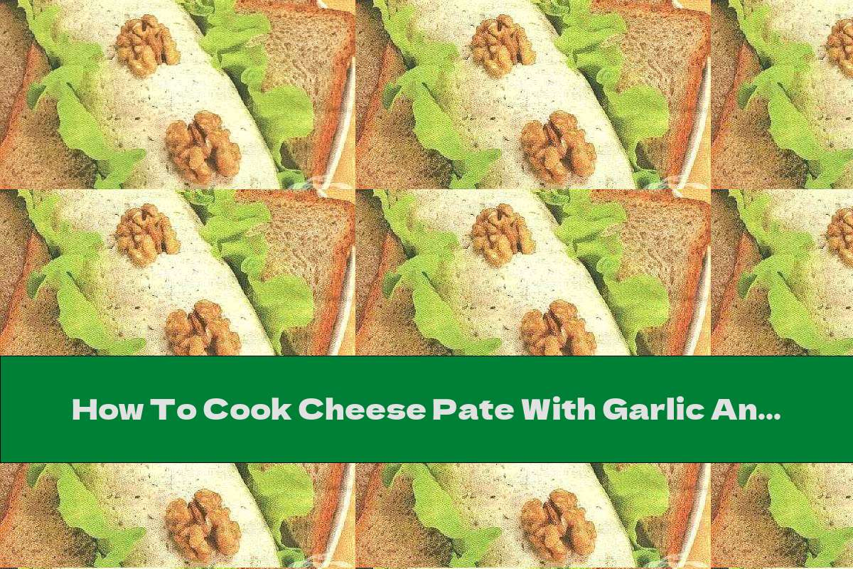 How To Cook Cheese Pate With Garlic And Walnuts - Recipe