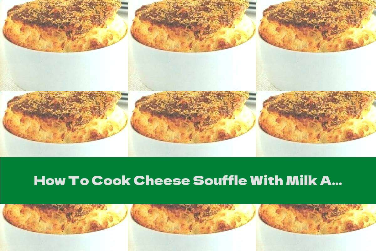 How To Cook Cheese Souffle With Milk And Mustard - Recipe