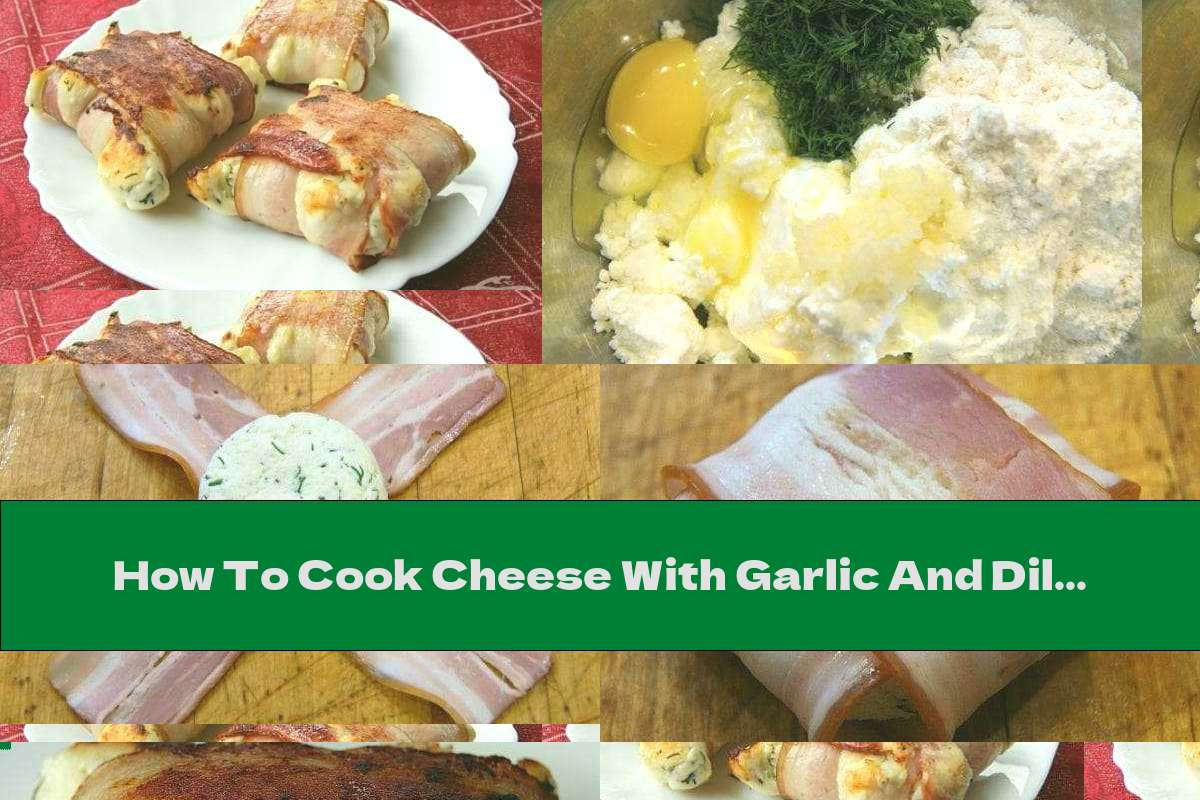 How To Cook Cheese With Garlic And Dill In Bacon - Recipe