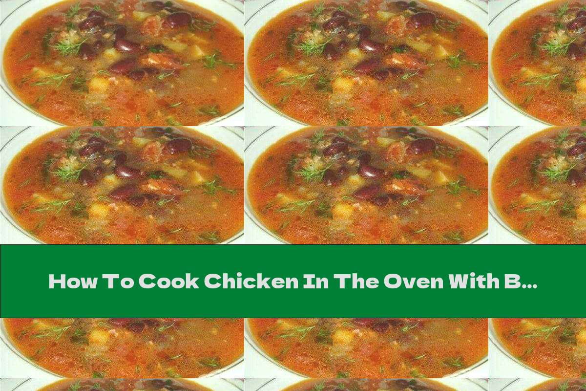 How To Cook Chicken In The Oven With Beans, Potatoes And Mushrooms - Recipe