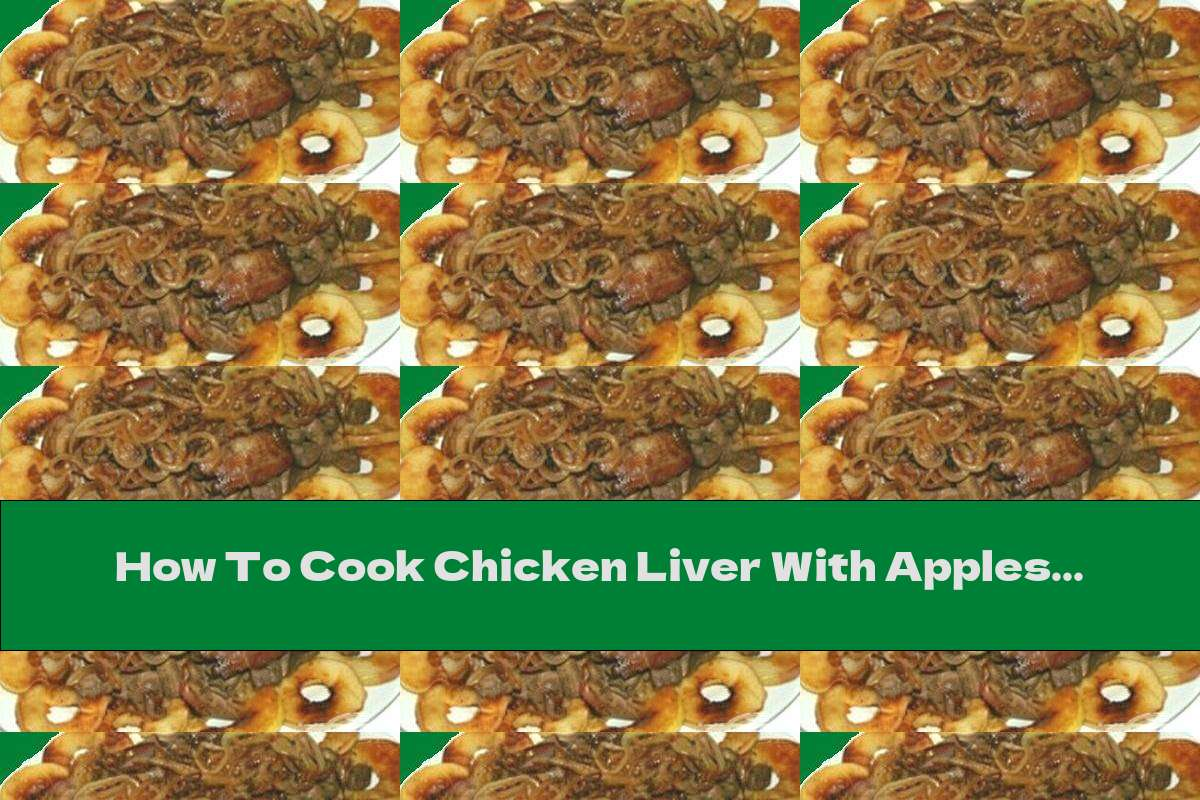 How To Cook Chicken Liver With Apples - Recipe