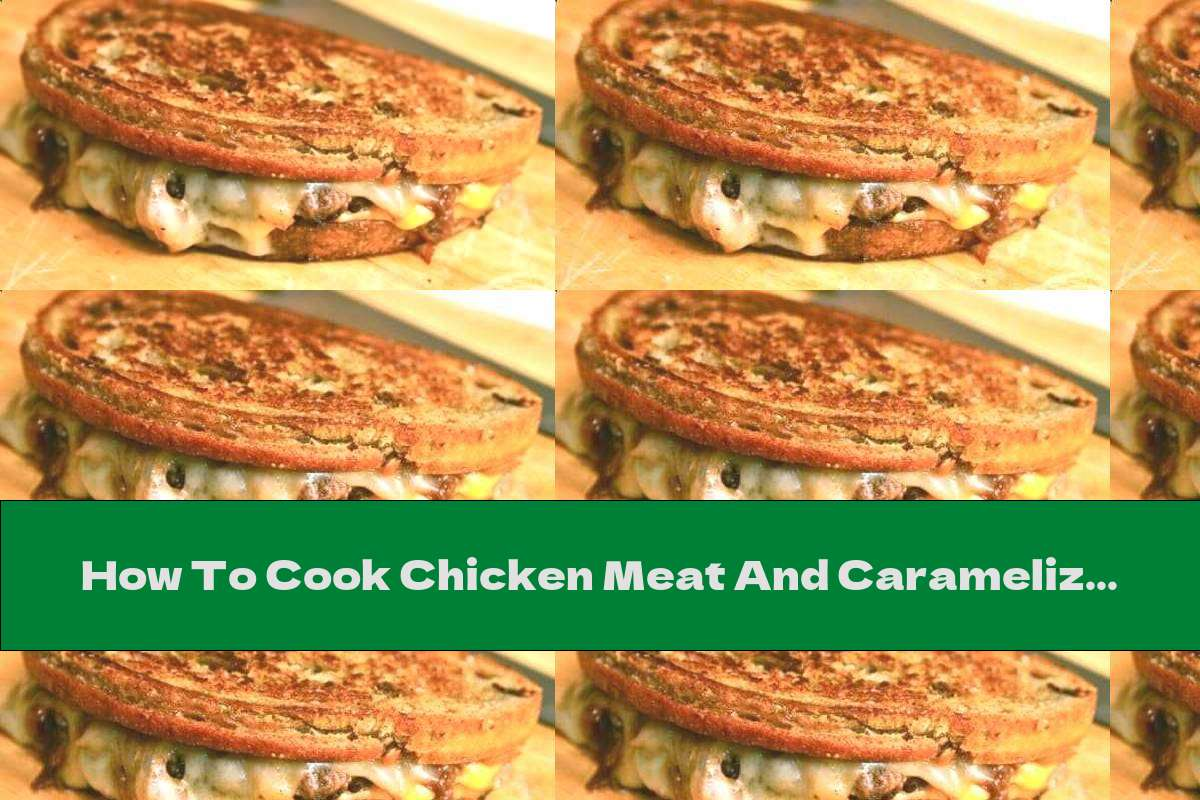 How To Cook Chicken Meat And Caramelized Onion Sandwich - Recipe