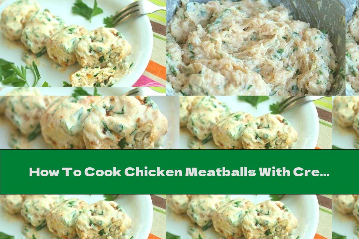 How To Cook Chicken Meatballs With Cream Cheese And Cream Sauce - Recipe