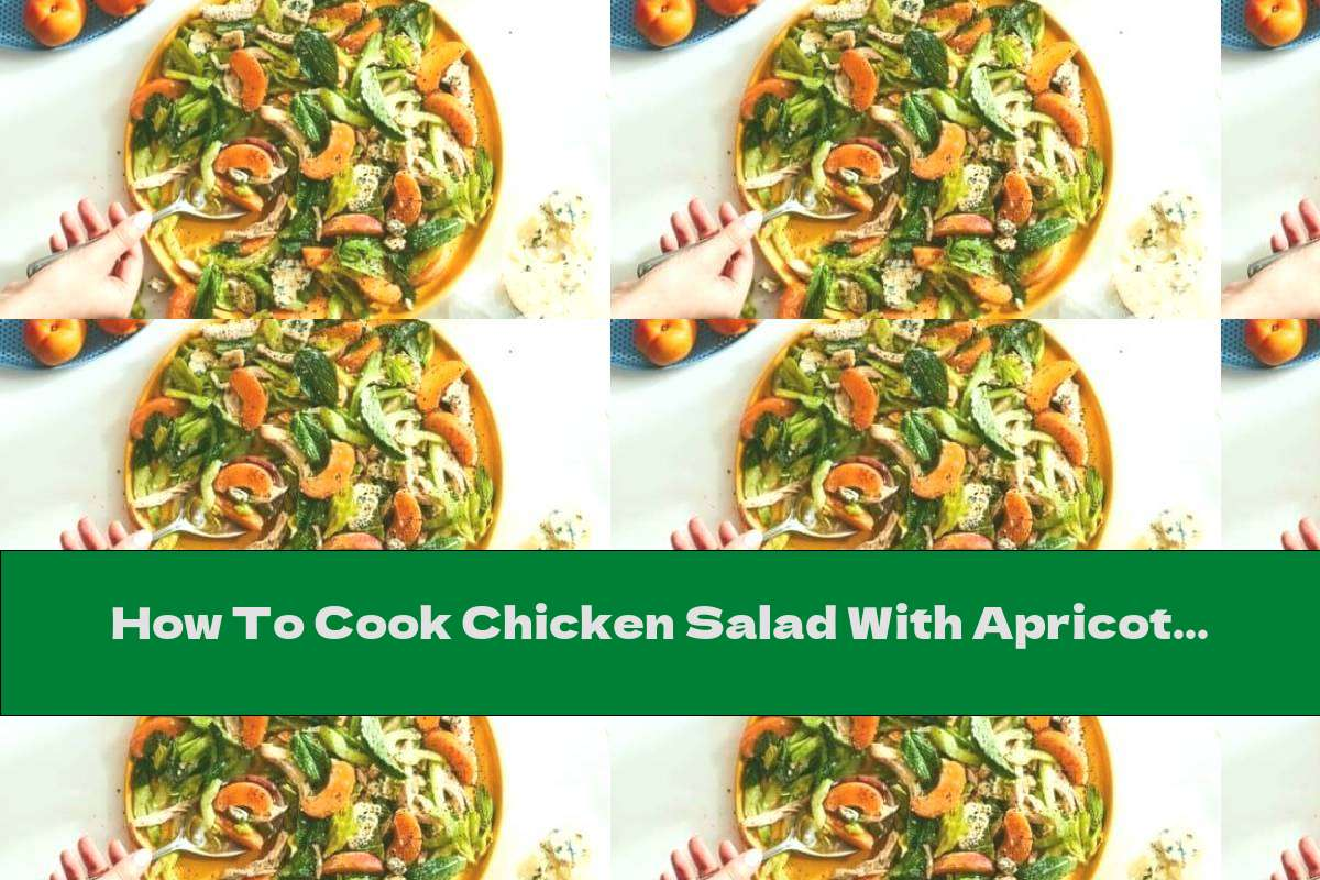 How To Cook Chicken Salad With Apricots And Blue Cheese - Recipe