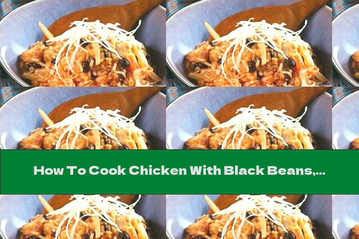 How To Cook Chicken With Black Beans, Rice And Tomatoes - Recipe