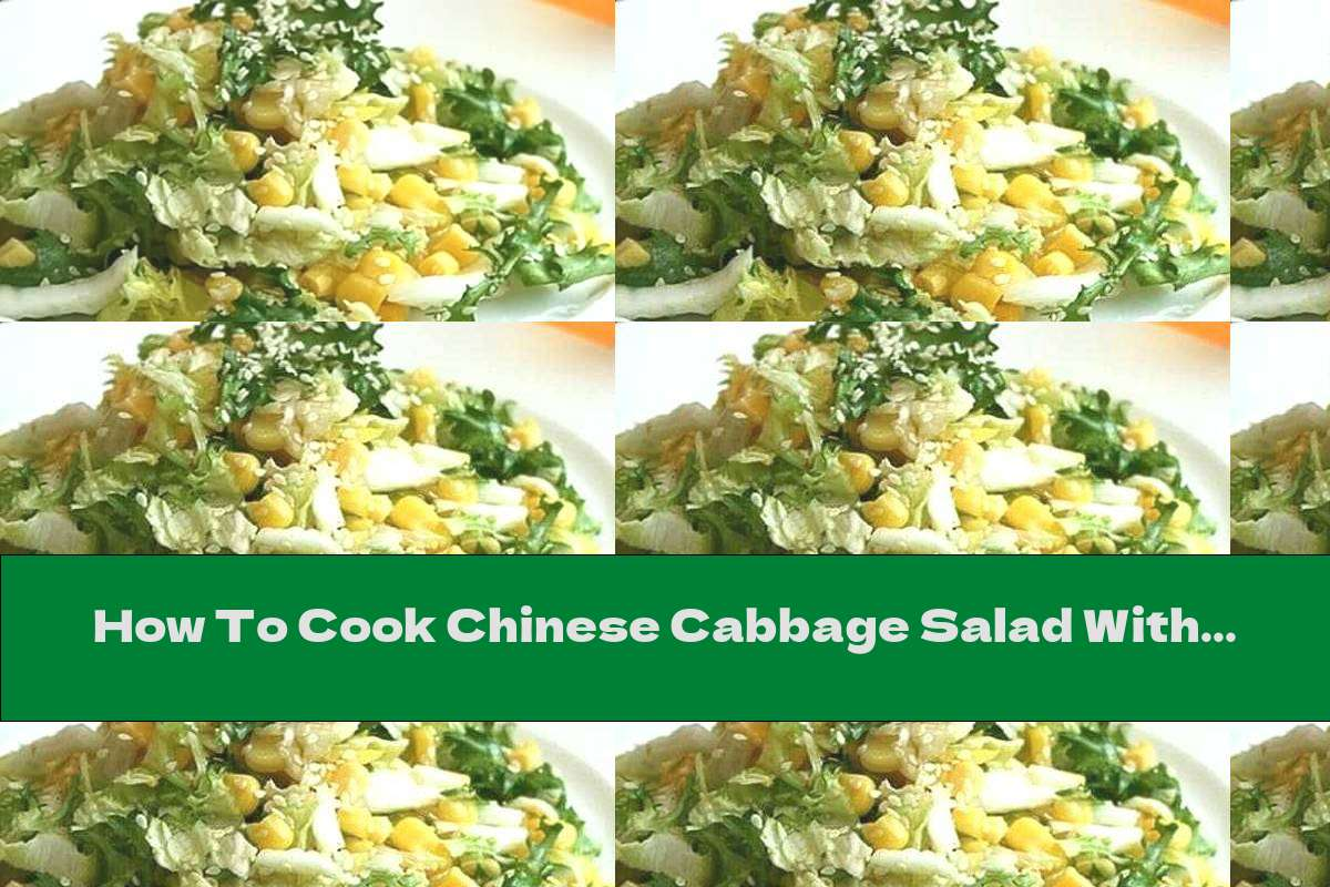 How To Cook Chinese Cabbage Salad With Corn, Sesame And Garlic Dressing - Recipe
