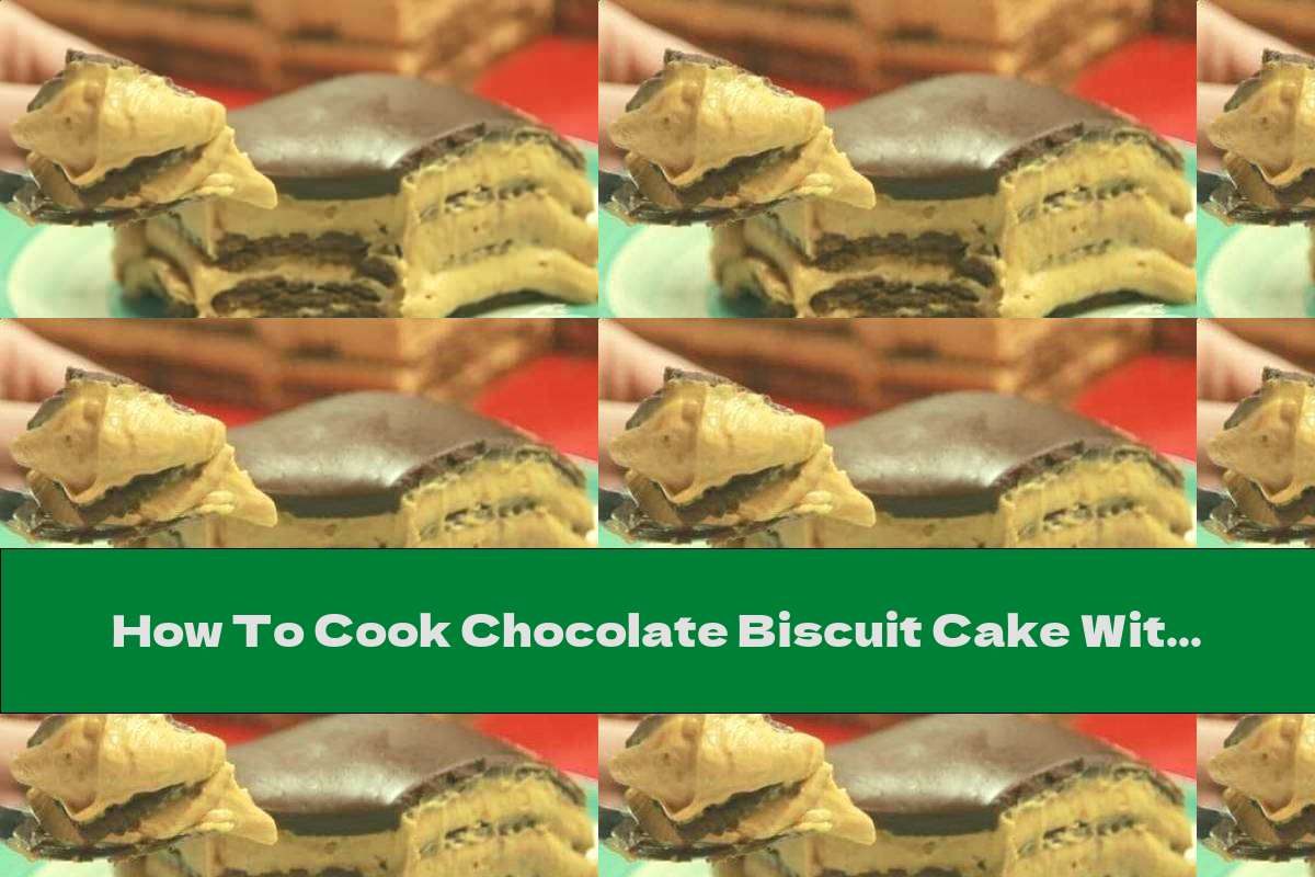 How To Cook Chocolate Biscuit Cake With Caramel Cream - Recipe