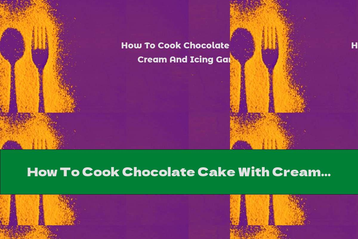 How To Cook Chocolate Cake With Cream And Icing Ganache - Recipe