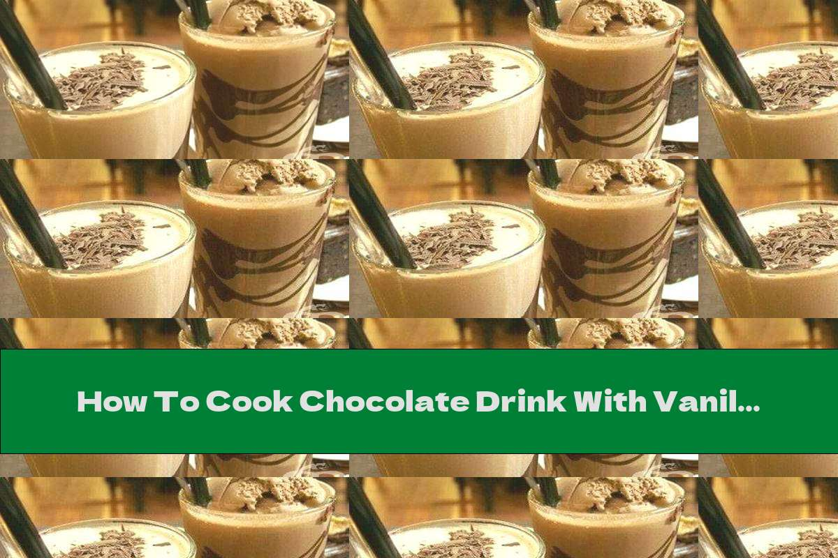 How To Cook Chocolate Drink With Vanilla Flavor - Recipe