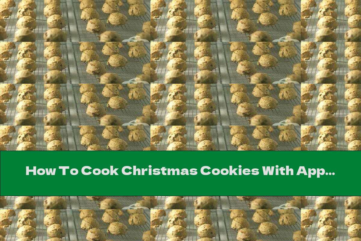 How To Cook Christmas Cookies With Apples, Raisins And Walnuts - Recipe