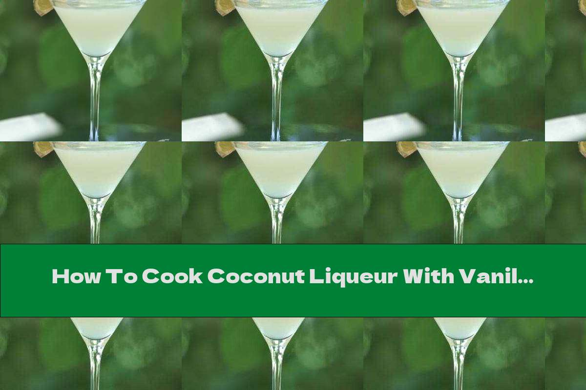 How To Cook Coconut Liqueur With Vanilla - Recipe