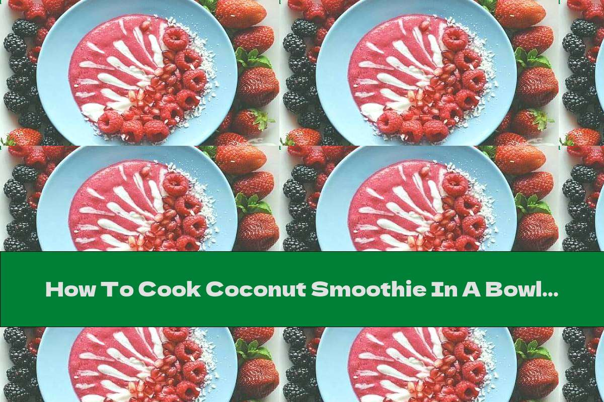 How To Cook Coconut Smoothie In A Bowl With Pomegranate, Raspberries And Peanut Butter - Recipe