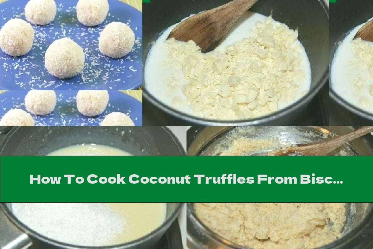 How To Cook Coconut Truffles From Biscuits And White Chocolate - Recipe